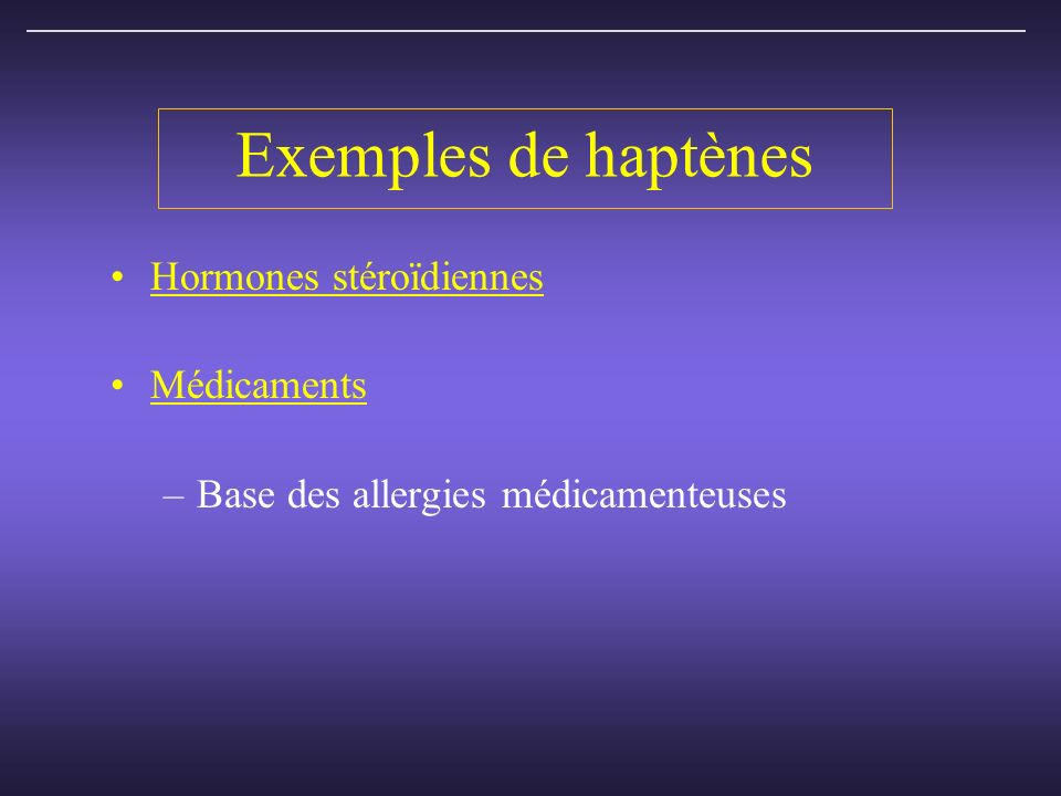 Exemples de haptènes Hormones stéroïdiennes Médicaments
