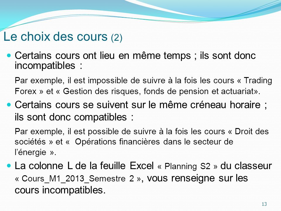 Le choix des cours (2) Certains cours ont lieu en même temps ; ils sont donc incompatibles :