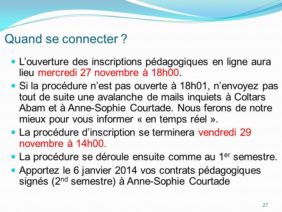Quand se connecter L'ouverture des inscriptions pédagogiques en ligne aura lieu mercredi 27 novembre à 18h00.