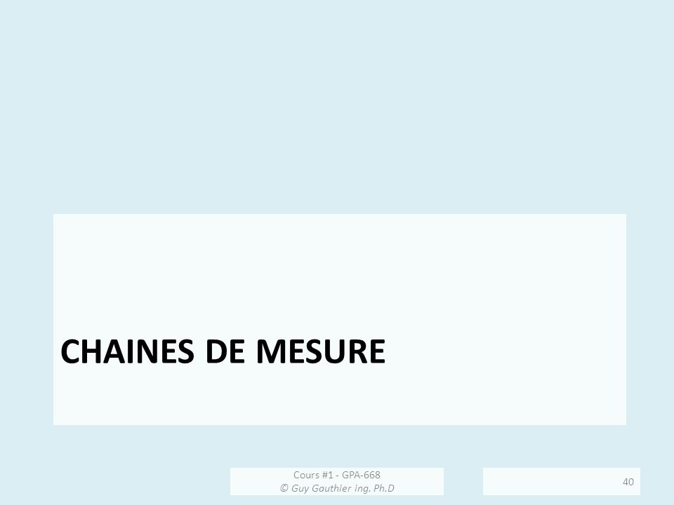 Chaines de mesure Cours #1 - GPA-668 © Guy Gauthier ing. Ph.D