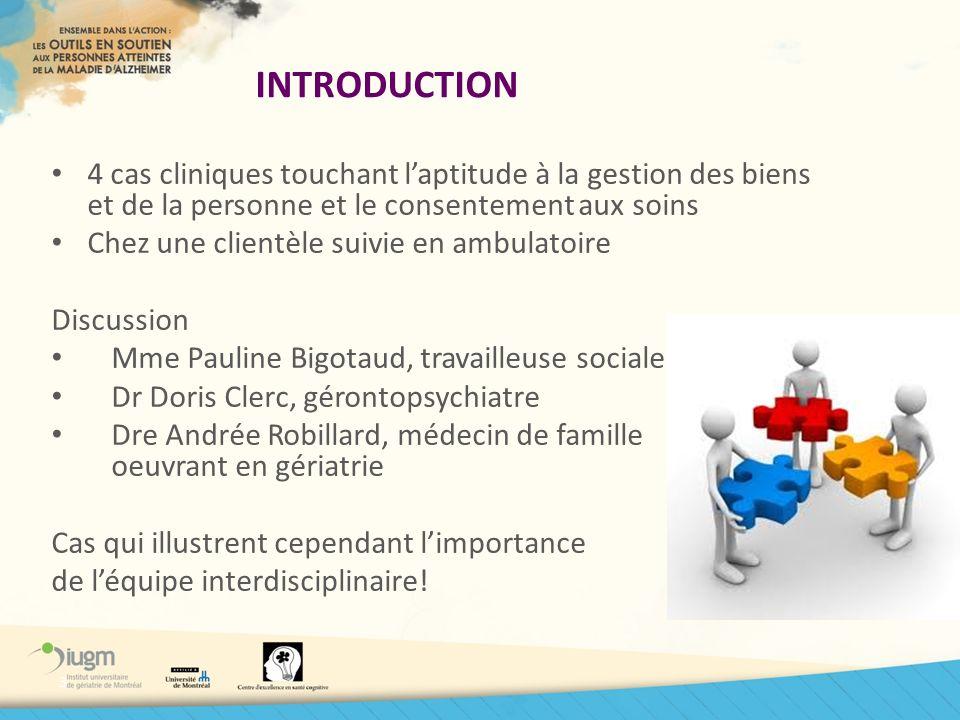 INTRODUCTION 4 cas cliniques touchant l'aptitude à la gestion des biens et de la personne et le consentement aux soins.