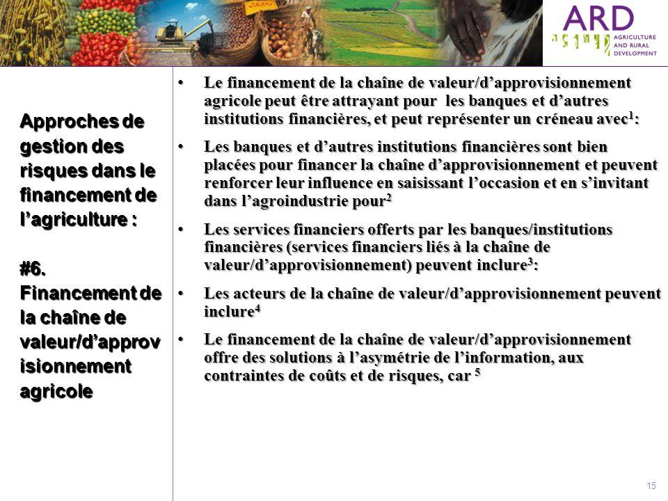 Le financement de la chaîne de valeur/d'approvisionnement agricole peut être attrayant pour les banques et d'autres institutions financières, et peut représenter un créneau avec1: