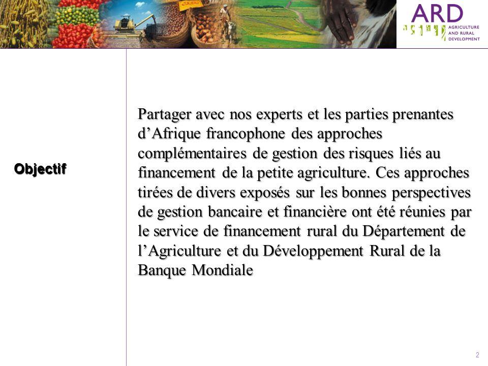 Partager avec nos experts et les parties prenantes d'Afrique francophone des approches complémentaires de gestion des risques liés au financement de la petite agriculture. Ces approches tirées de divers exposés sur les bonnes perspectives de gestion bancaire et financière ont été réunies par le service de financement rural du Département de l'Agriculture et du Développement Rural de la Banque Mondiale