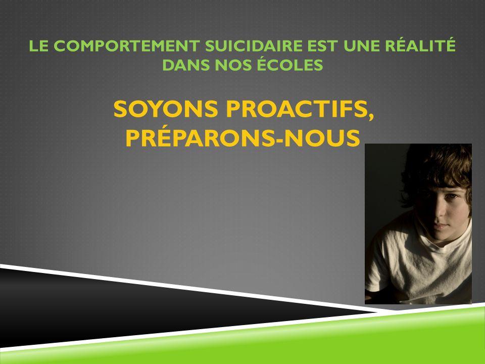 Le comportement suicidaire est une réalité dans Nos écoles Soyons proactifs, Préparons-nous