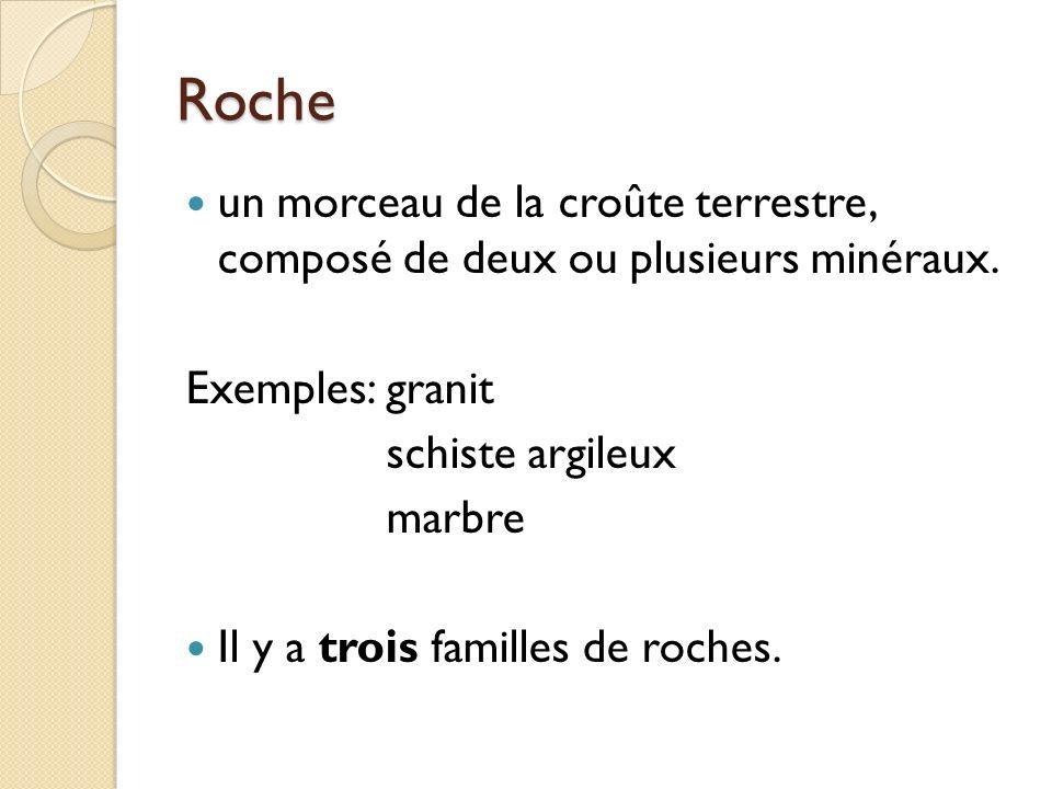 Roche un morceau de la croûte terrestre, composé de deux ou plusieurs minéraux. Exemples: granit.