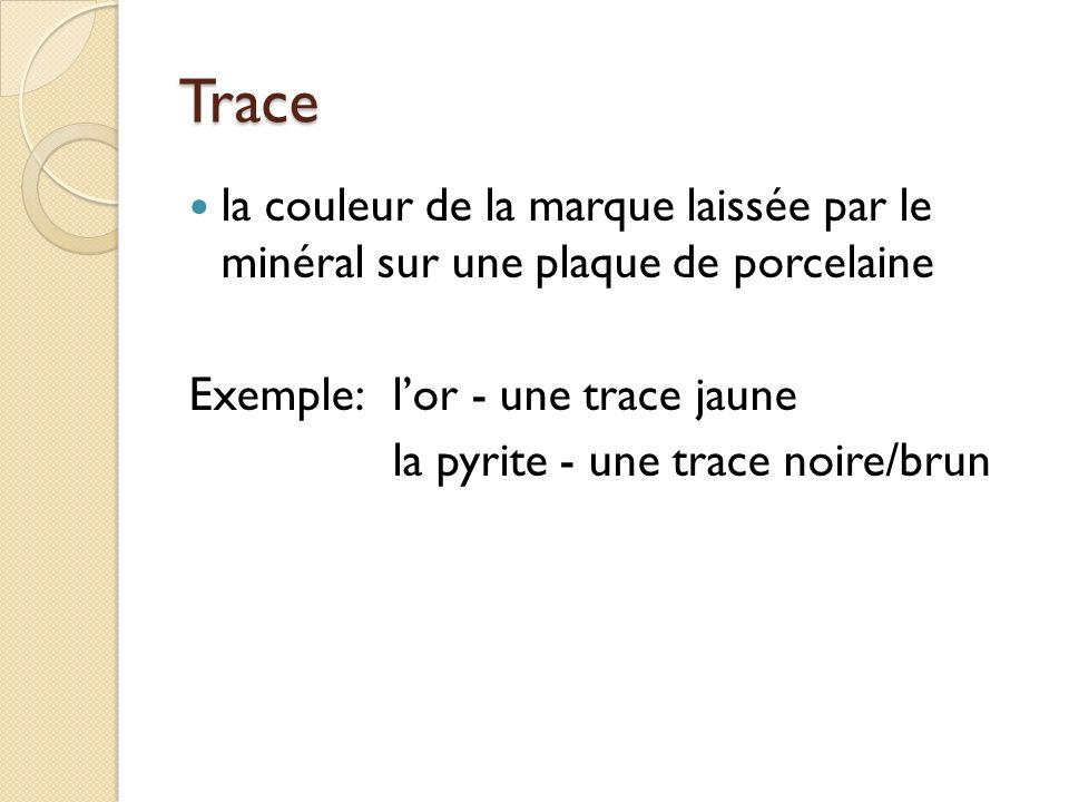 Trace la couleur de la marque laissée par le minéral sur une plaque de porcelaine. Exemple: l'or - une trace jaune.