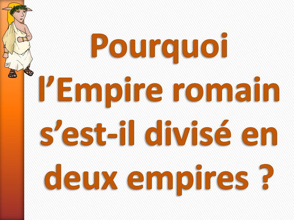 Pourquoi l'Empire romain s'est-il divisé en deux empires