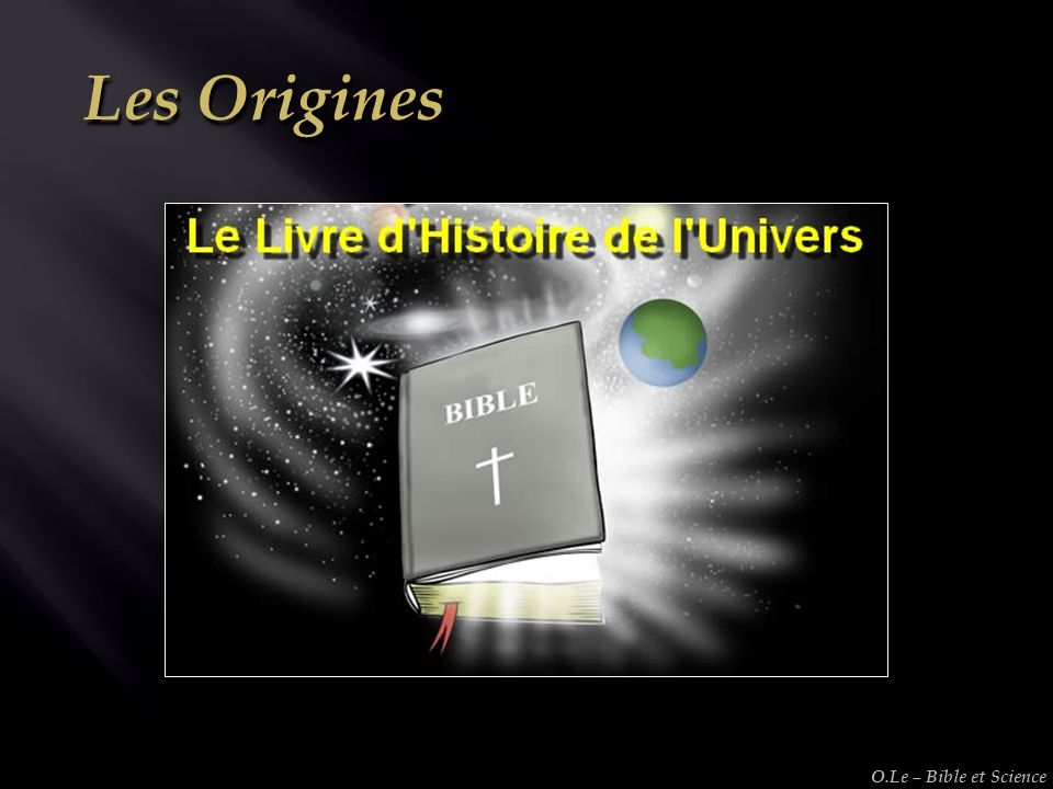 Les Origines O.Le – Bible et Science
