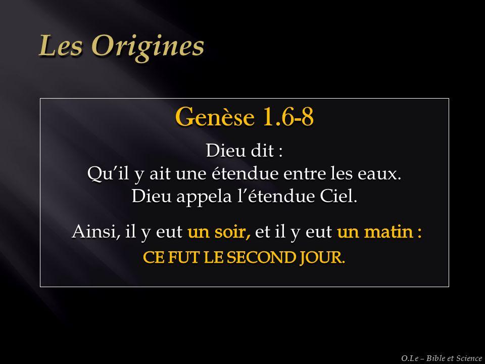 Les Origines Genèse 1.6-8 Dieu dit :