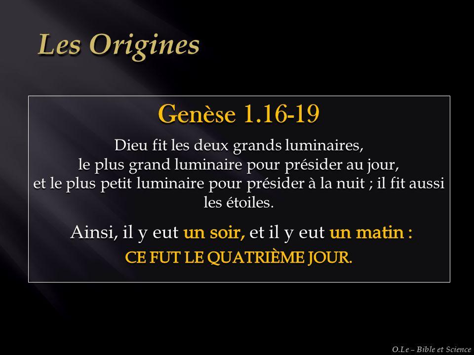 Les Origines Genèse 1.16-19. Dieu fit les deux grands luminaires, le plus grand luminaire pour présider au jour,