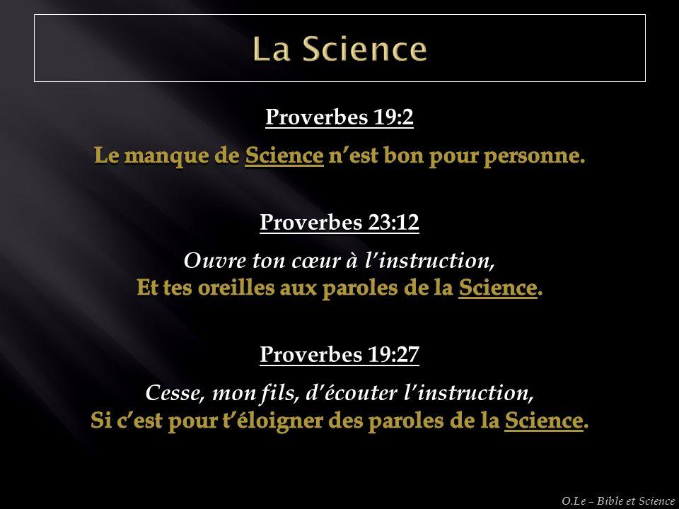 La Science Proverbes 19:2. Le manque de Science n'est bon pour personne. Proverbes 23:12. Ouvre ton cœur à l'instruction,