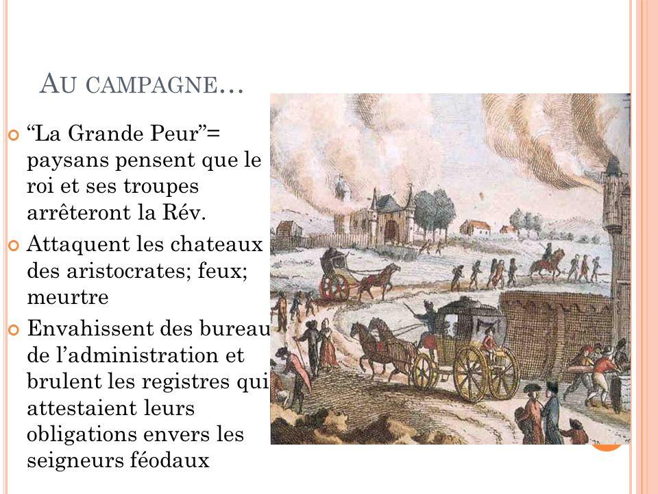 Au campagne… La Grande Peur = paysans pensent que le roi et ses troupes arrêteront la Rév.