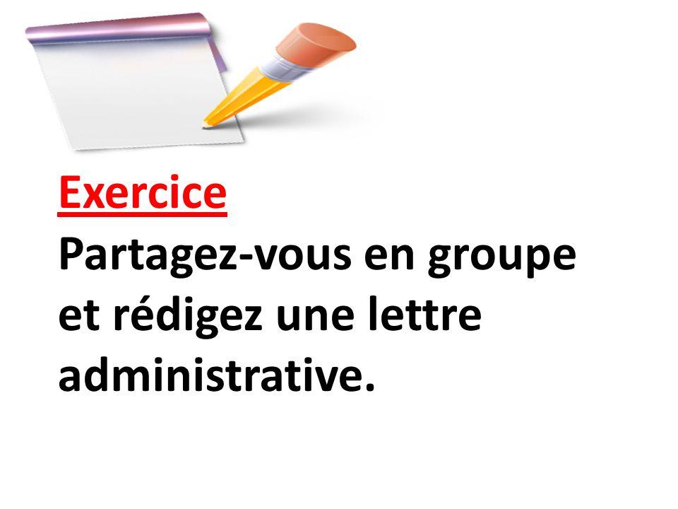Exercice Partagez-vous en groupe et rédigez une lettre administrative.