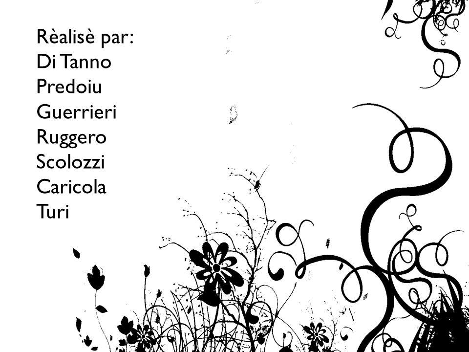 Rèalisè par: Di Tanno Predoiu Guerrieri Ruggero Scolozzi Caricola Turi