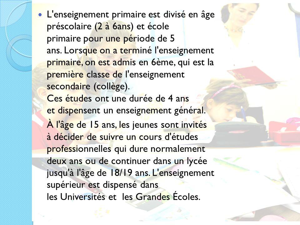 L enseignement primaire est divisé en âge préscolaire (2 à 6ans) et école primaire pour une période de 5 ans. Lorsque on a terminé l enseignement primaire, on est admis en 6ème, qui est la première classe de l enseignement secondaire (collège). Ces études ont une durée de 4 ans et dispensent un enseignement général.