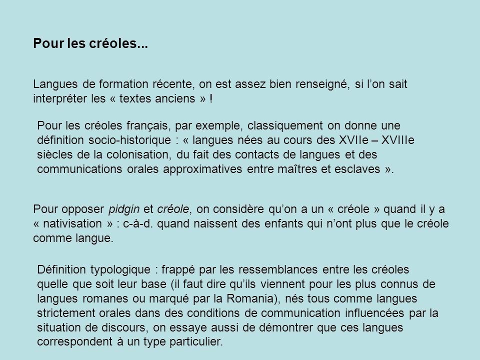 Pour les créoles... Langues de formation récente, on est assez bien renseigné, si l'on sait interpréter les « textes anciens » !