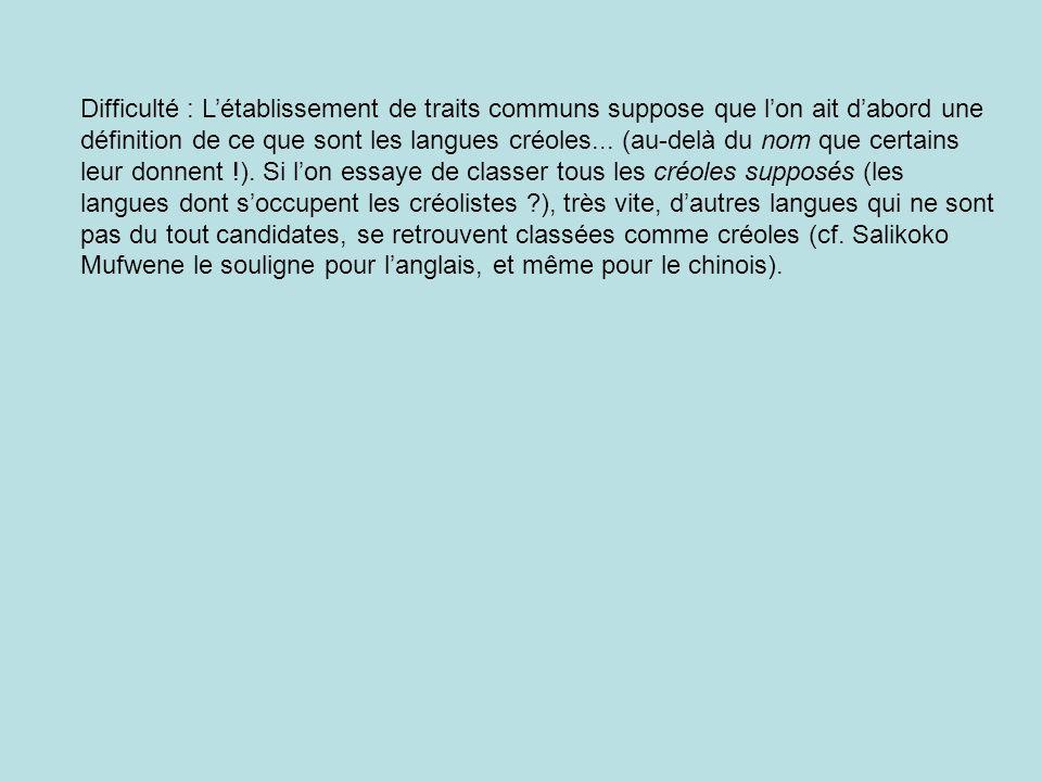 Difficulté : L'établissement de traits communs suppose que l'on ait d'abord une définition de ce que sont les langues créoles...