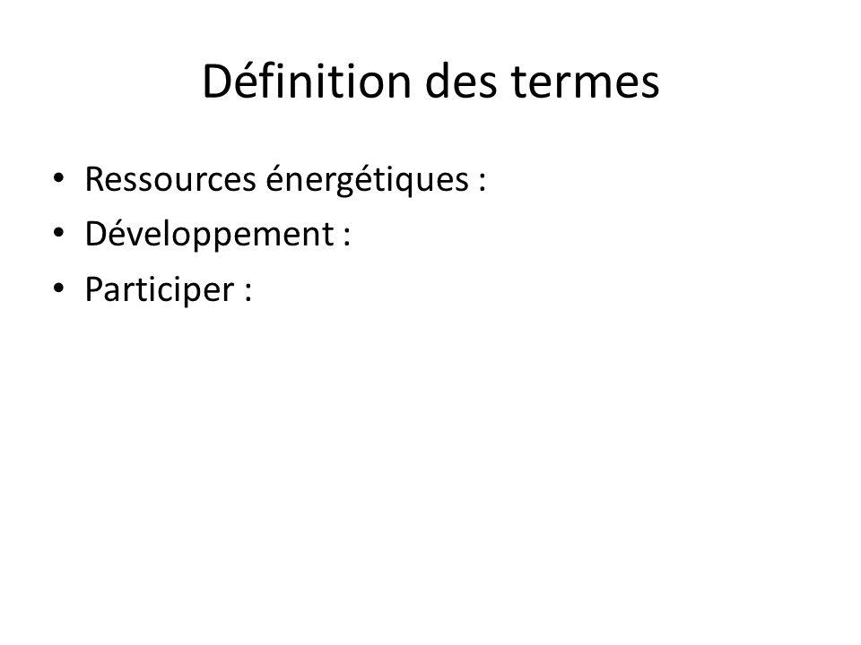 Définition des termes Ressources énergétiques : Développement :