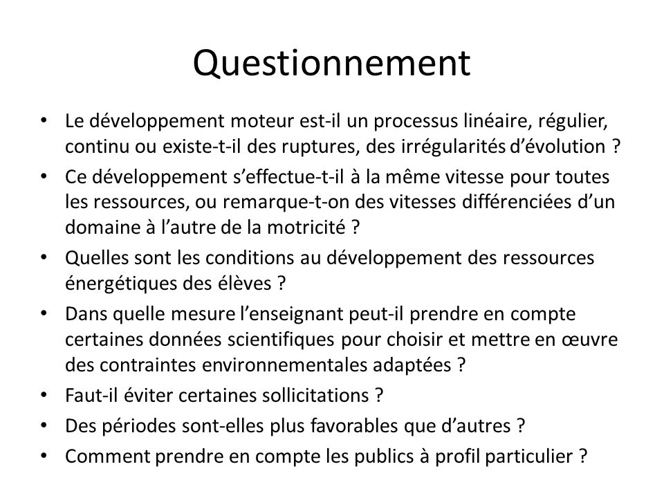 Questionnement Le développement moteur est-il un processus linéaire, régulier, continu ou existe-t-il des ruptures, des irrégularités d'évolution