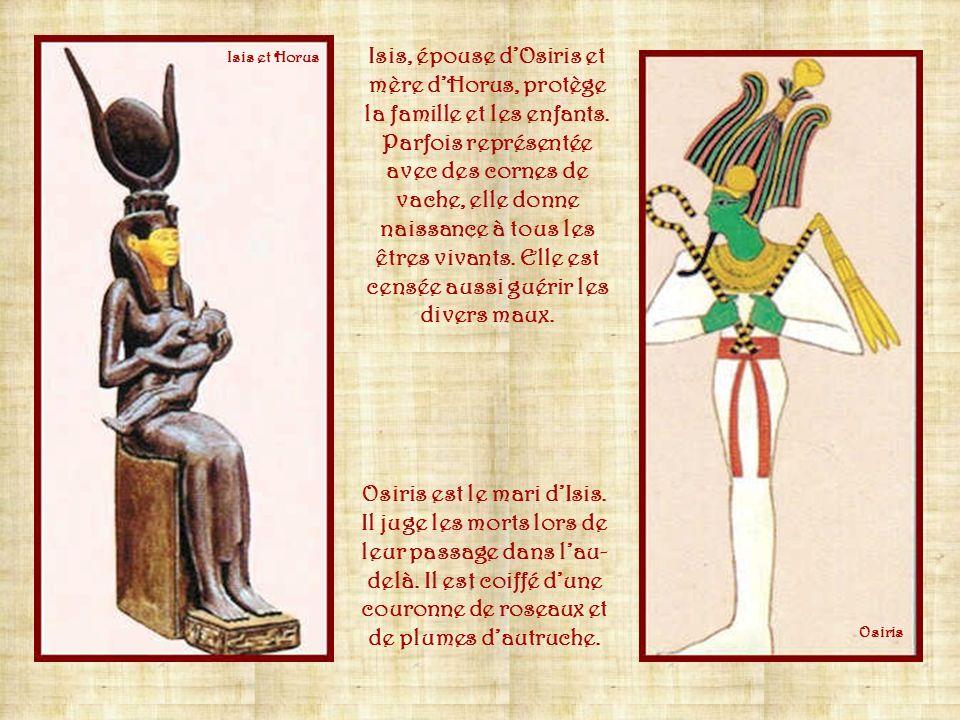 Isis, épouse d'Osiris et mère d'Horus, protège la famille et les enfants. Parfois représentée avec des cornes de vache, elle donne naissance à tous les êtres vivants. Elle est censée aussi guérir les divers maux.