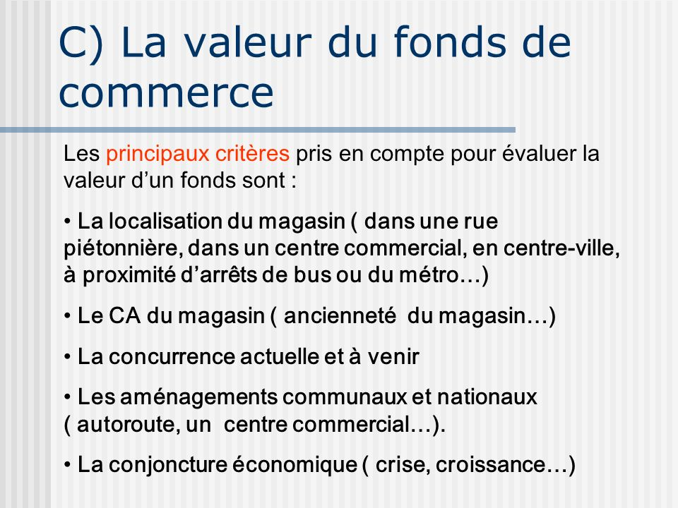 C) La valeur du fonds de commerce