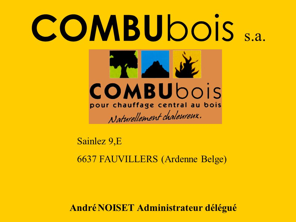 COMBUbois s.a. Sainlez 9,E 6637 FAUVILLERS (Ardenne Belge)