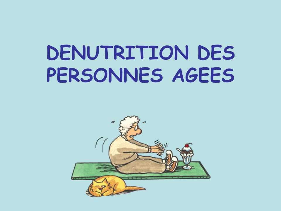 DENUTRITION DES PERSONNES AGEES