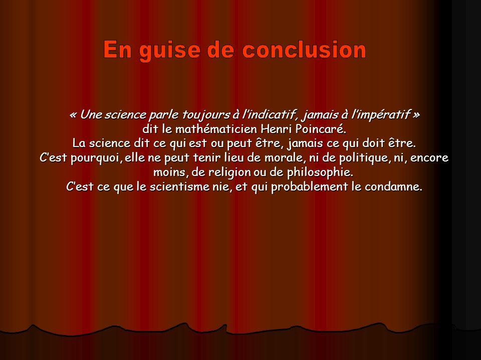 En guise de conclusion « Une science parle toujours à l'indicatif, jamais à l'impératif » dit le mathématicien Henri Poincaré.
