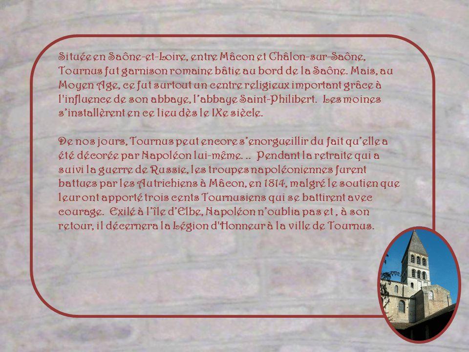 Située en Saône-et-Loire, entre Mâcon et Châlon-sur-Saône, Tournus fut garnison romaine bâtie au bord de la Saône. Mais, au Moyen Age, ce fut surtout un centre religieux important grâce à l influence de son abbaye, l'abbaye Saint-Philibert. Les moines s'installèrent en ce lieu dès le IXe siècle.