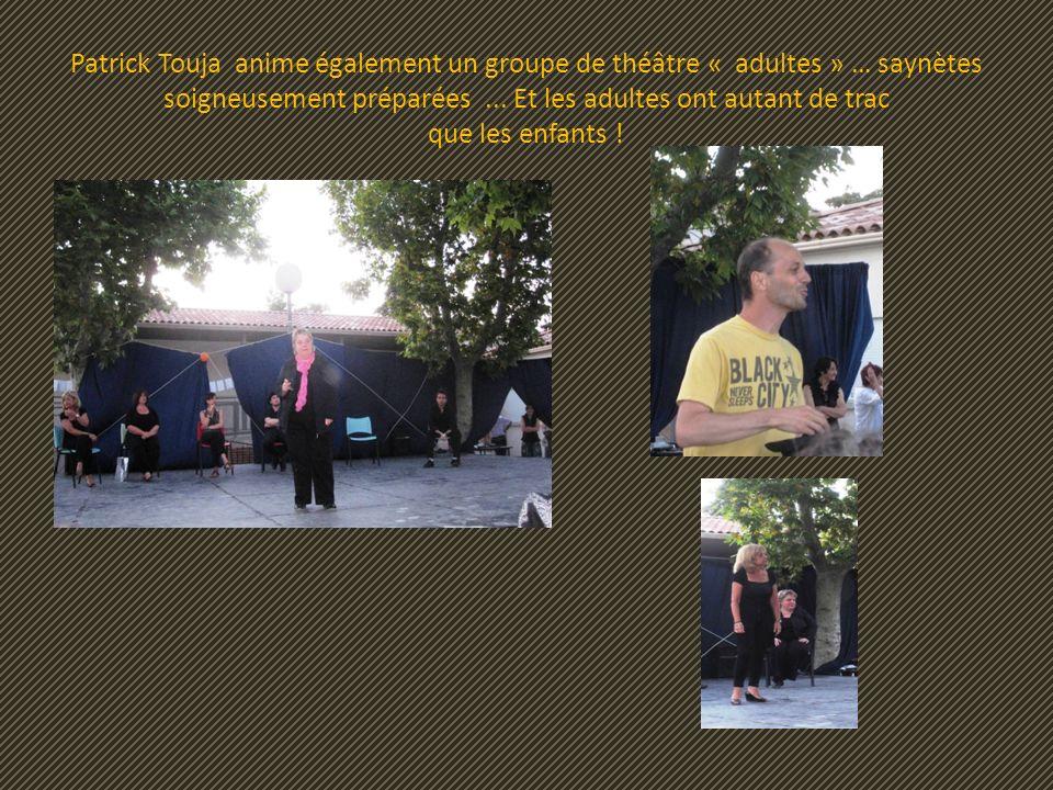 Patrick Touja anime également un groupe de théâtre « adultes » … saynètes soigneusement préparées ...