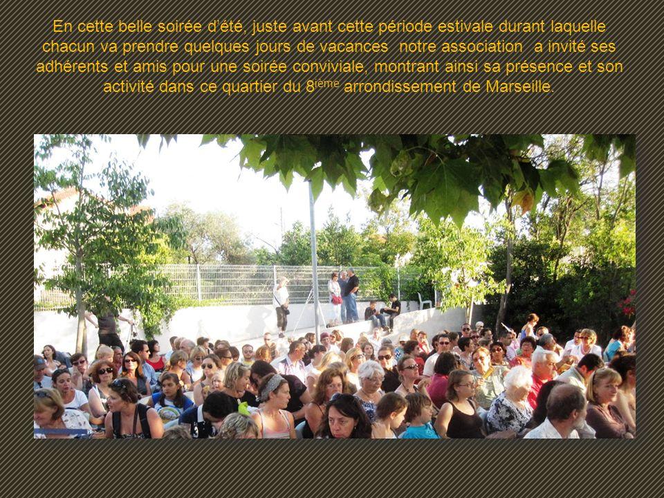 En cette belle soirée d'été, juste avant cette période estivale durant laquelle chacun va prendre quelques jours de vacances notre association a invité ses adhérents et amis pour une soirée conviviale, montrant ainsi sa présence et son activité dans ce quartier du 8ième arrondissement de Marseille.