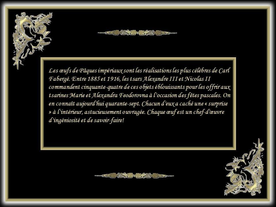 Les œufs de Pâques impériaux sont les réalisations les plus célèbres de Carl Fabergé.