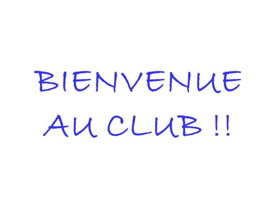 BIENVENUE AU CLUB !!