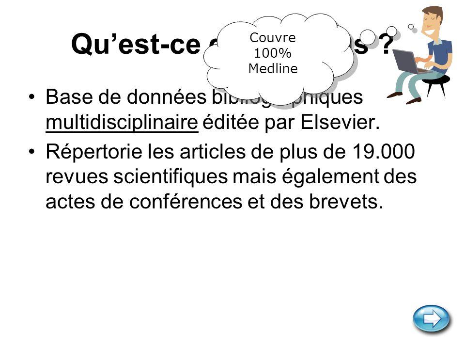 Qu'est-ce que Scopus Couvre. 100% Medline. Base de données bibliographiques multidisciplinaire éditée par Elsevier.