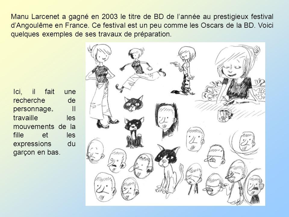 Manu Larcenet a gagné en 2003 le titre de BD de l'année au prestigieux festival d'Angoulême en France. Ce festival est un peu comme les Oscars de la BD. Voici quelques exemples de ses travaux de préparation.