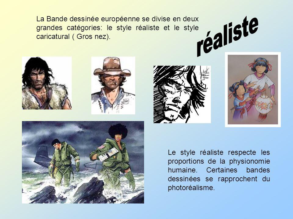 réaliste La Bande dessinée européenne se divise en deux grandes catégories: le style réaliste et le style caricatural ( Gros nez).