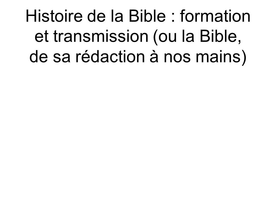 Histoire de la Bible : formation et transmission (ou la Bible, de sa rédaction à nos mains)