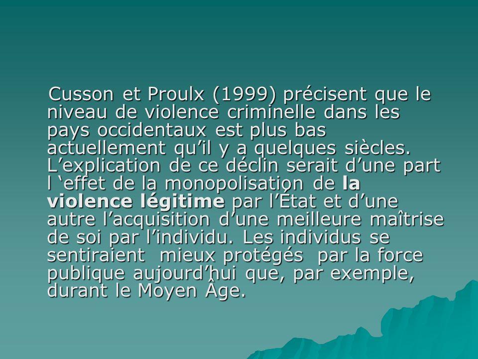 Cusson et Proulx (1999) précisent que le niveau de violence criminelle dans les pays occidentaux est plus bas actuellement qu'il y a quelques siècles.