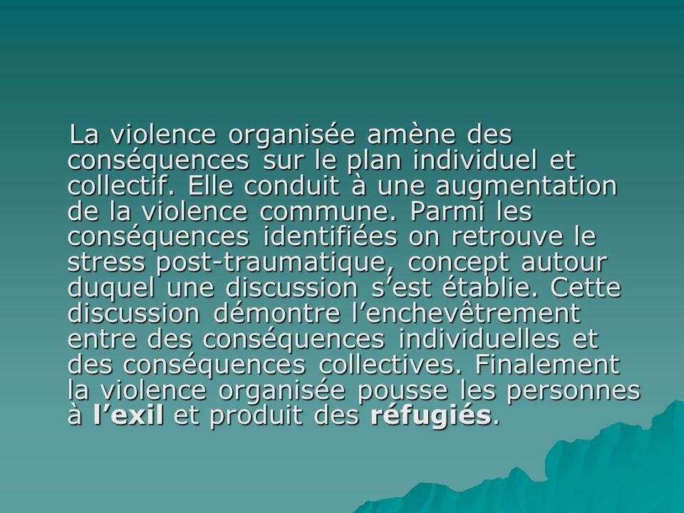La violence organisée amène des conséquences sur le plan individuel et collectif.