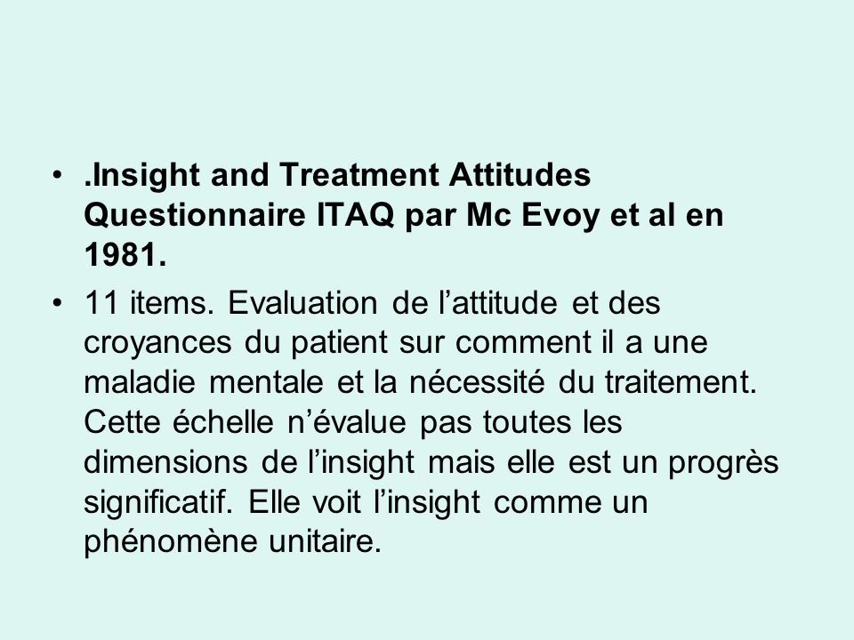 .Insight and Treatment Attitudes Questionnaire ITAQ par Mc Evoy et al en 1981.