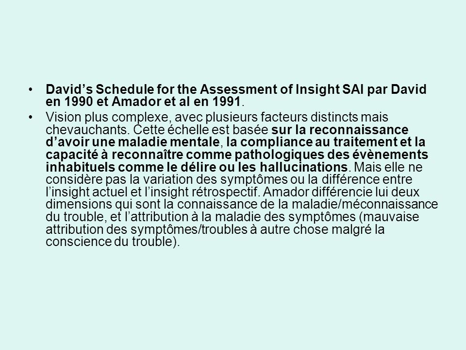 David's Schedule for the Assessment of Insight SAI par David en 1990 et Amador et al en 1991.