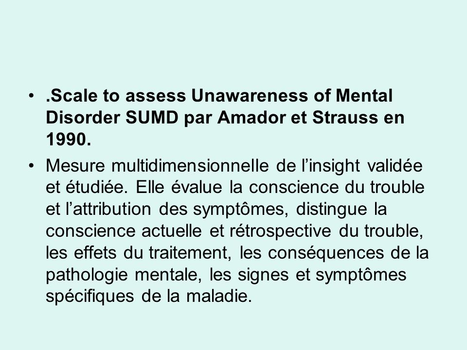 .Scale to assess Unawareness of Mental Disorder SUMD par Amador et Strauss en 1990.