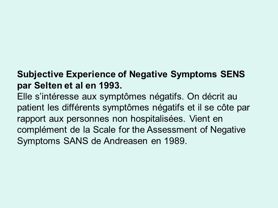 Subjective Experience of Negative Symptoms SENS par Selten et al en 1993.
