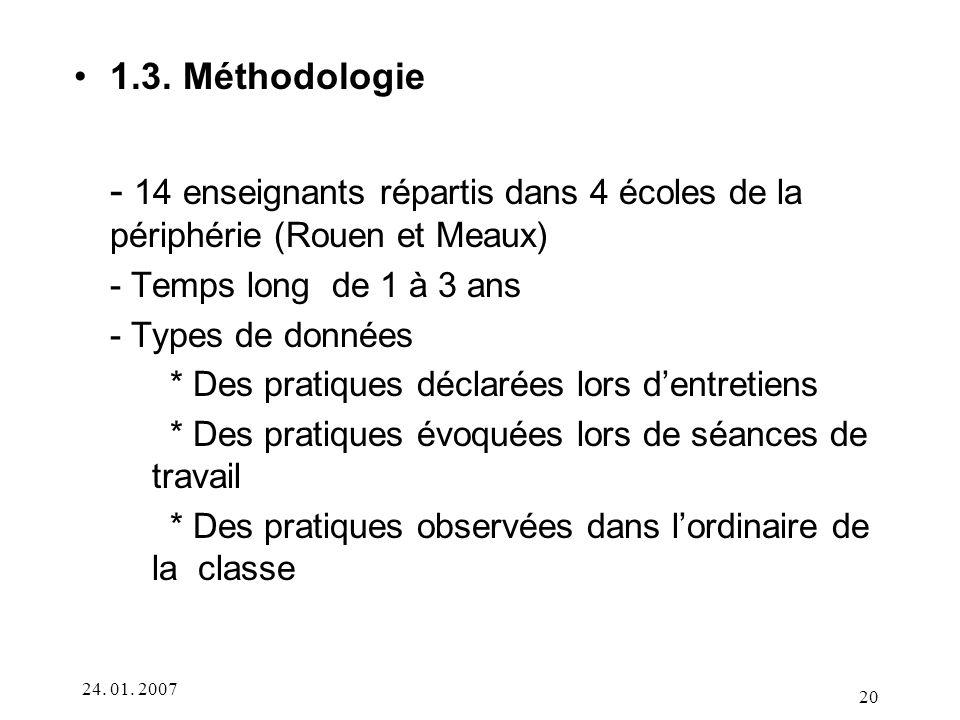 1.3. Méthodologie - 14 enseignants répartis dans 4 écoles de la périphérie (Rouen et Meaux) - Temps long de 1 à 3 ans.