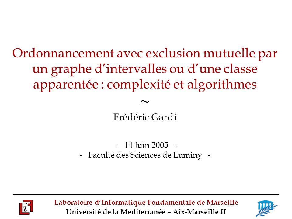 Ordonnancement avec exclusion mutuelle par un graphe d'intervalles ou d'une classe apparentée : complexité et algorithmes ~ Frédéric Gardi - 14 Juin 2005 - - Faculté des Sciences de Luminy -