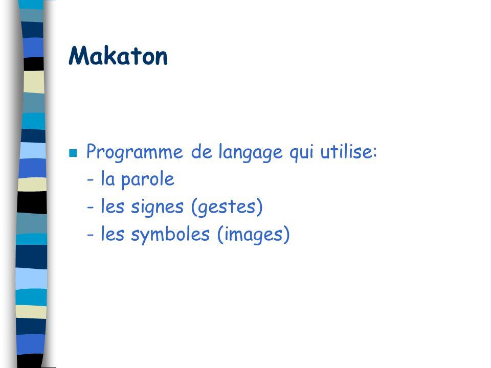 Makaton Programme de langage qui utilise: - la parole