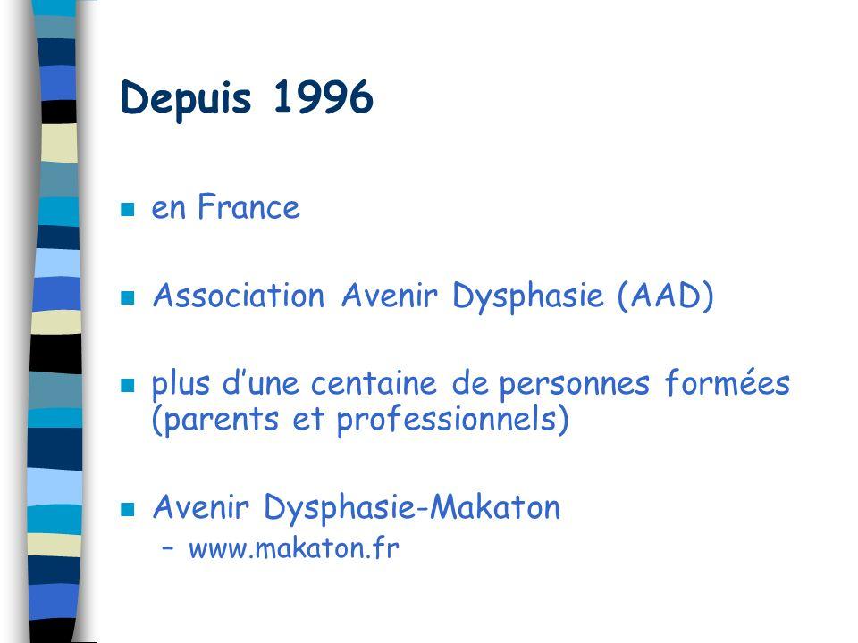 Depuis 1996 en France Association Avenir Dysphasie (AAD)