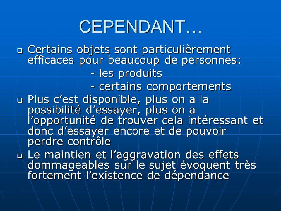 CEPENDANT… Certains objets sont particulièrement efficaces pour beaucoup de personnes: - les produits.