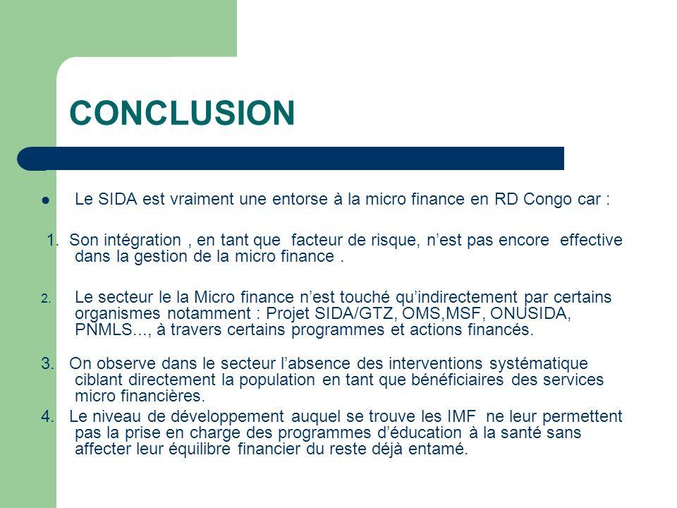 CONCLUSION Le SIDA est vraiment une entorse à la micro finance en RD Congo car :