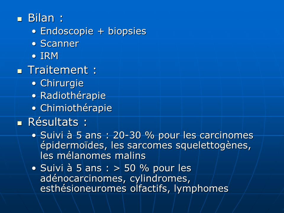 Bilan : Traitement : Résultats : Endoscopie + biopsies Scanner IRM